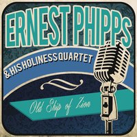 Old Ship of Zion — Ernest Phipps & His Holiness Quartet