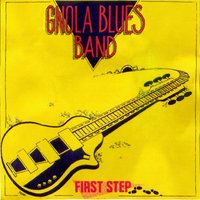 First Step — Gnola Blues Band