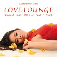 Love Lounge: Erotic And Contemplative Music — Gomer Edwin Evans