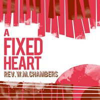 A Fixed Heart — Rev. W.M. Chambers
