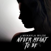 Never Meant to Be — Mykayla Wilde