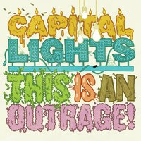 This Is An Outrage! — Capital Lights