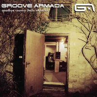 Goodbye Country (Hello Nightclub) — Groove Armada