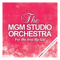 For Me and My Gal — The MGM Studio Orchestra