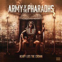 Heavy Lies the Crown — Army of the Pharaohs
