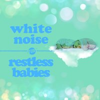 White Noise for Restless Babies — White Noise Nature Sounds Baby Sleep, Natural White Noise for Babies, White Noise Nature Sounds Baby Sleep|Natural White Noise for Babies