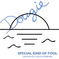 Special Kind of Fool — Dougie