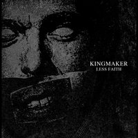 Less Faith — Kingmaker