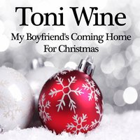My Boyfriend's Coming Home for Christmas — Toni Wine