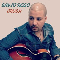 Crush - Single — Savio Rego