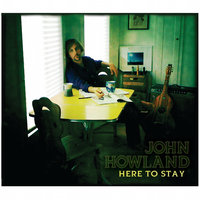 Here To Stay — John Howland