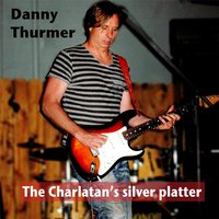 The Charlatan's Silver Platter — Danny Thurmer