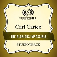 The Glorious Impossible (Studio Track) — Carl Cartee