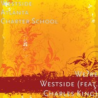 We're Westside (feat. Charles King) — Charles King, Westside Atlanta Charter School