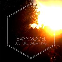 Just Like Breathing — Evan Vogel