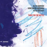 Three for the Bottle — Alexei Borisov, Konstantin Guryanov, Peter Ototsky, Alexei Borisov, Konstantin Guryanov, Peter Ototsky