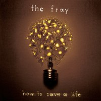 How To Save A Life — The Fray