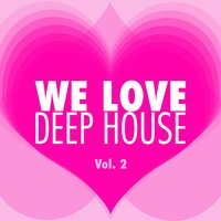 We Love Deep House, Vol. 2 — сборник