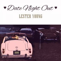 Date Night Out — Lester Young & King Cole Trio, Dickie Wells & his Orchestra, Lester Young Quartet, Kansas City Seven