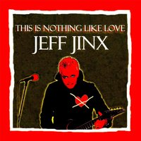 This Is Nothing Like Love — Jeff Jinx