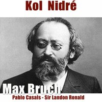 Bruch: Kol  Nidré — Макс Брух, Pablo Casals, Sir Landon Ronald, London Symphony Orchestra (LSO)