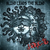 Blind Leads the Blind — Jact