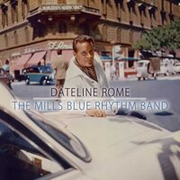 Dateline Rome — The Mills Blue Rhythm Band