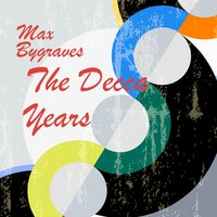 The Decca Years — Max Bygraves, Max Bygraves And The Boys & The Roland Shaw Orchestra