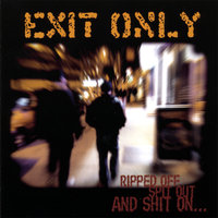 Ripped Off, Spit Out, And Shit On... — Exit Only