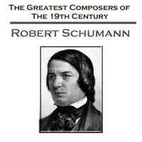 The Greatest Composers Of The 19th Century - Robert Schumann — London Symphony Orchestra (LSO), Tibor de Machula, Berliner Philharmoniker, Boston Symphony Orchestra