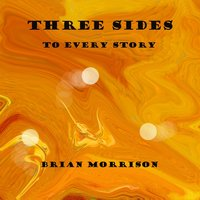 Three Sides to Every Story — Brian Morrison