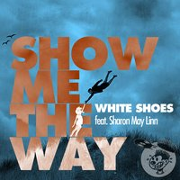 Show Me The Way — White Shoes