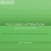 Focused Attention: Music to Boost Your Brain — Jeff Strong