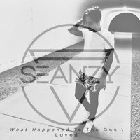 What Happened to the One I Loved — Seanzy