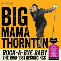 Rock-a-Bye Baby: The 1950-1961 Recordings — Big Mama Thornton