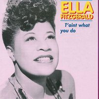 It' Ain't What You Do — Ella Fitzgerald