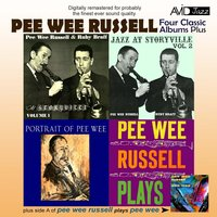 Four Classic Albums Plus (Jazz At Storyville Vol 1 / Jazz At Storyville Vol 2 / Portrait Of Pee Wee / Pee Wee Russell Plays) — Pee Wee Russell