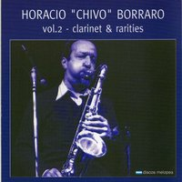 "Clarinet & Rarities — Horacio ""Chivo"" Borraro"