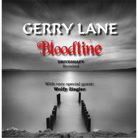 Bloodline (Driveshaft Revisited) — Gerry Lane & Wolfy Ziegler