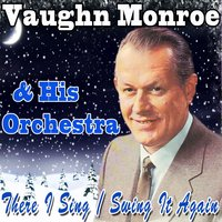 There I Sing / Swing It Again — Vaughn Monroe & His Orchestra