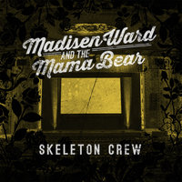 Skeleton Crew — Madisen Ward and The Mama Bear