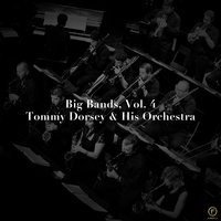 Big Bands, Vol. 4: Tommy Dorsey & His Orchestra — Tommy Dorsey|His Orchestra