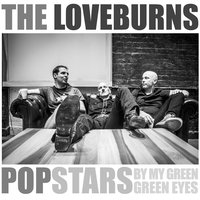 Popstars (By My Green, Green Eyes) — The Loveburns