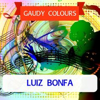 Gaudy Colours — Luiz Bonfa