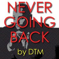 Never Going Back — DTM