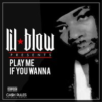 Play Me If You Wana — Lil Blow