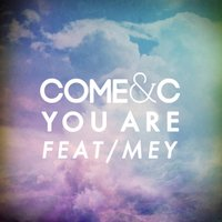 You Are — Mey, Come & C