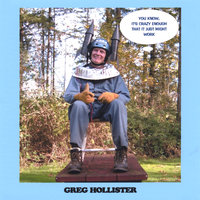 You Know, It's Crazy Enough That It Just Might Work — Greg Hollister