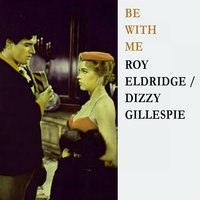 Be With Me — Roy Eldridge, Dizzy Gillespie