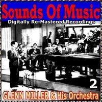 Sounds of Music pres. Glenn Miller & His Orchestra, Vol. 2 — Glenn Miller Orchestra